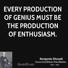 Every production of genius must be the production of enthusiasm.