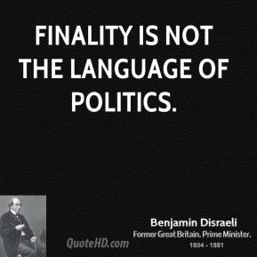 Finality is not the language of politics.