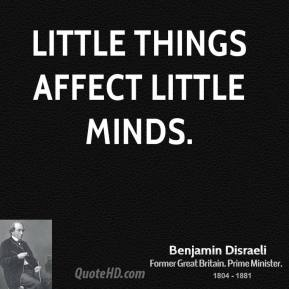 Little things affect little minds.