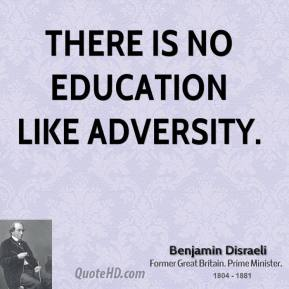 There is no education like adversity.