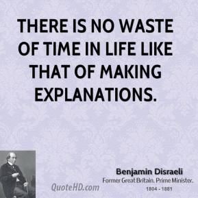 There is no waste of time in life like that of making explanations.