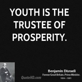 Youth is the trustee of prosperity.