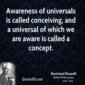 Awareness of universals is called conceiving, and a universal of which we are aware is called a concept.