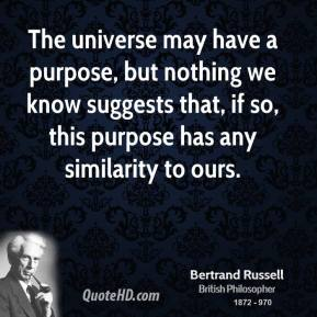 The universe may have a purpose, but nothing we know suggests that, if so, this purpose has any similarity to ours.