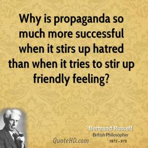 Bertrand Russell - Why is propaganda so much more successful when it stirs up hatred than when it tries to stir up friendly feeling?