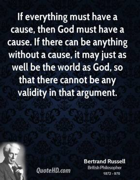 If everything must have a cause, then God must have a cause. If there can be anything without a cause, it may just as well be the world as God, so that there cannot be any validity in that argument.