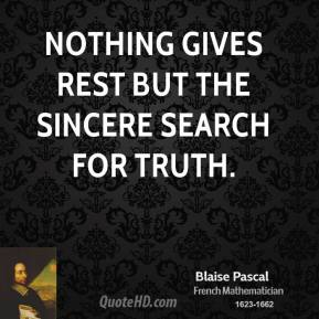 Nothing gives rest but the sincere search for truth.