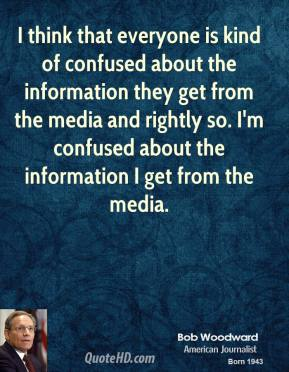Bob Woodward - I think that everyone is kind of confused about the information they get from the media and rightly so. I'm confused about the information I get from the media.