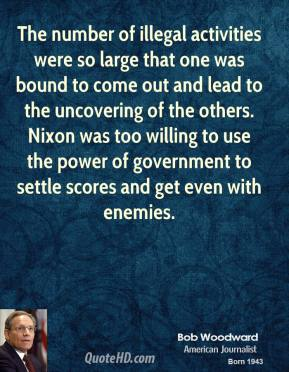 The number of illegal activities were so large that one was bound to come out and lead to the uncovering of the others. Nixon was too willing to use the power of government to settle scores and get even with enemies.