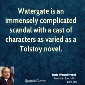 Bob Woodward - Watergate is an immensely complicated scandal with a cast of characters as varied as a Tolstoy novel.
