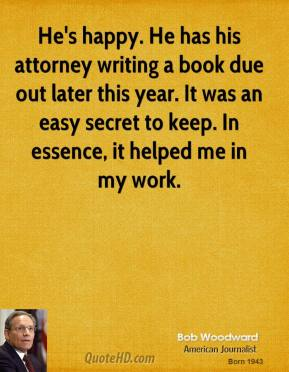 He's happy. He has his attorney writing a book due out later this year. It was an easy secret to keep. In essence, it helped me in my work.