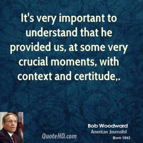 It's very important to understand that he provided us, at some very crucial moments, with context and certitude.