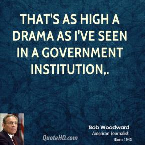 That's as high a drama as I've seen in a government institution.