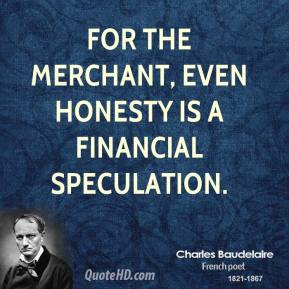 For the merchant, even honesty is a financial speculation.
