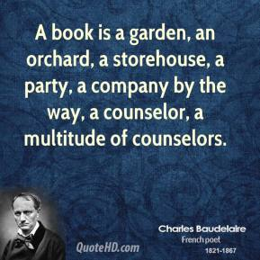 A book is a garden, an orchard, a storehouse, a party, a company by the way, a counselor, a multitude of counselors.