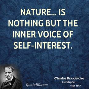 Charles Baudelaire - Nature... is nothing but the inner voice of self-interest.
