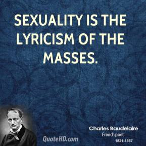 Charles Baudelaire - Sexuality is the lyricism of the masses.