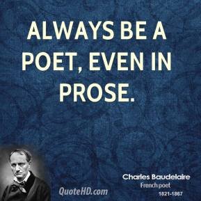 Always be a poet, even in prose.