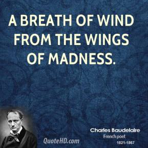 Charles Baudelaire - A breath of wind from the wings of madness.