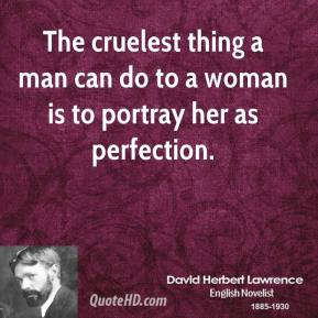 The cruelest thing a man can do to a woman is to portray her as perfection.