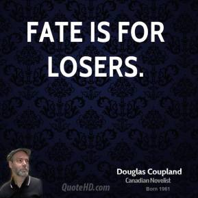 Fate is for losers.