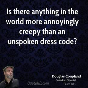 Doug Coupland - Is there anything in the world more annoyingly creepy than an unspoken dress code?