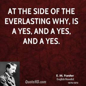 At the side of the everlasting why, is a yes, and a yes, and a yes.