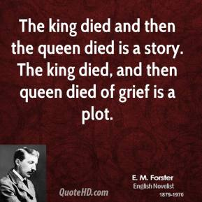 E. M. Forster - The king died and then the queen died is a story. The king died, and then queen died of grief is a plot.