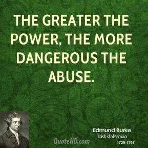 The greater the power, the more dangerous the abuse.