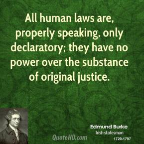 All human laws are, properly speaking, only declaratory; they have no power over the substance of original justice.