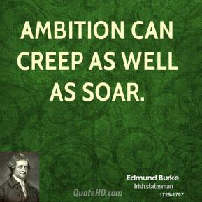 Edmund Burke - Ambition can creep as well as soar.