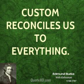 Custom reconciles us to everything.