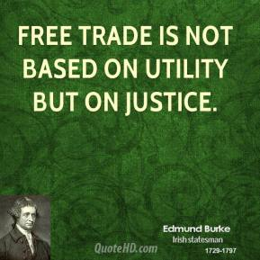Free trade is not based on utility but on justice.
