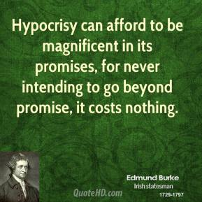 Hypocrisy can afford to be magnificent in its promises, for never intending to go beyond promise, it costs nothing.