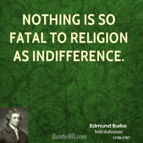 Nothing is so fatal to religion as indifference.