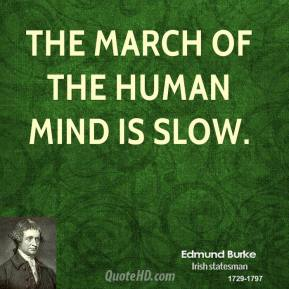 The march of the human mind is slow.