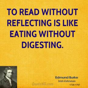 To read without reflecting is like eating without digesting.