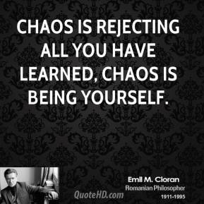 Chaos is rejecting all you have learned, Chaos is being yourself.