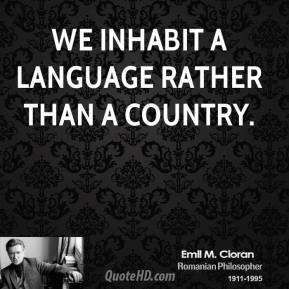 We inhabit a language rather than a country.