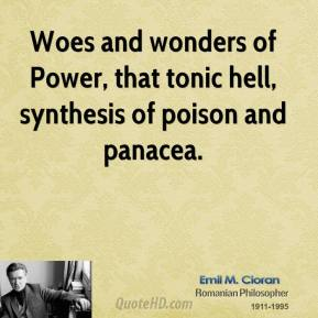 Woes and wonders of Power, that tonic hell, synthesis of poison and panacea.