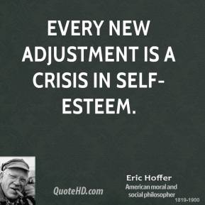 Every new adjustment is a crisis in self-esteem.