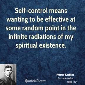 Self-control means wanting to be effective at some random point in the infinite radiations of my spiritual existence.
