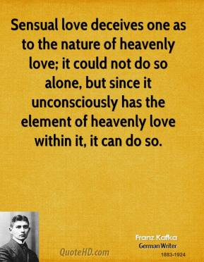 Sensual love deceives one as to the nature of heavenly love; it could not do so alone, but since it unconsciously has the element of heavenly love within it, it can do so.