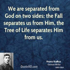 We are separated from God on two sides; the Fall separates us from Him, the Tree of Life separates Him from us.