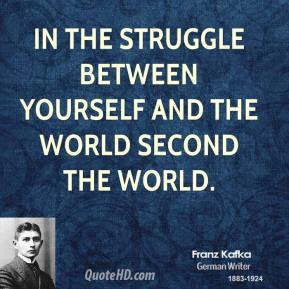 In the struggle between yourself and the world second the world.