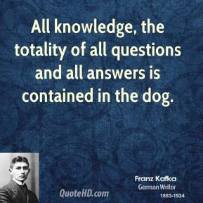 All knowledge, the totality of all questions and all answers is contained in the dog.