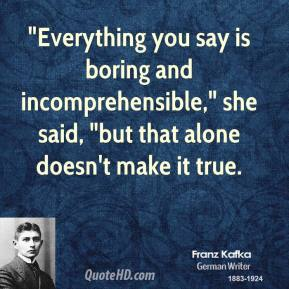 """""""Everything you say is boring and incomprehensible,"""" she said, """"but that alone doesn't make it true."""