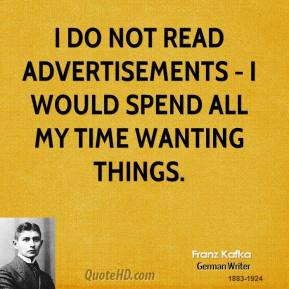 I do not read advertisements - I would spend all my time wanting things.