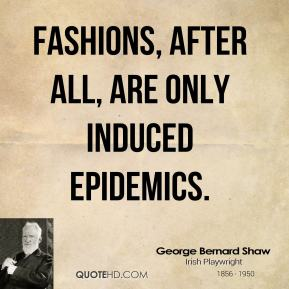 Fashions, after all, are only induced epidemics.
