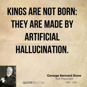 Kings are not born: they are made by artificial hallucination.